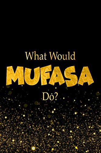 What Would Mufasa Do?: The Lion King Characters Designer Notebook