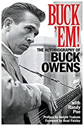 Buck 'Em!: The Autobiography of Buck Owens by Randy Poe (2016-01-01)