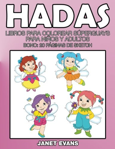 Hadas: Libros Para Colorear Superguays Para Ninos y Adultos (Bono: 20 Paginas de Sketch)