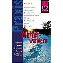 Winterwandern: Ausrüstung, Proviant, Fortbewegung, Wintercamp, Gefahren und Erste Hilfe