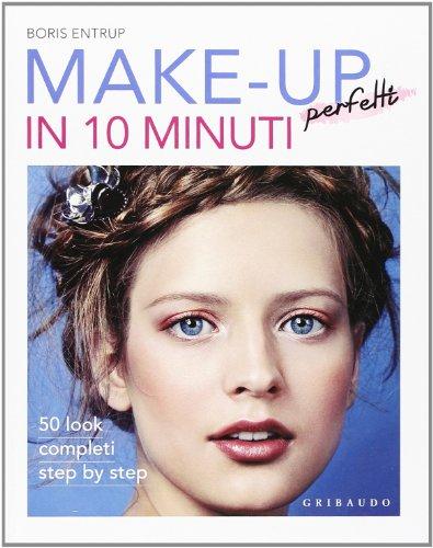 Make-up perfetti in 10 minuti. Ediz. illustrata