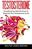 Testosterone: Everything You Need To Know To Skyrocket Your Testosterone Levels (Lifestyle University) (Volume 3) by Walter James Brown (2015-10-27)