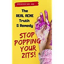 The Real Acne Truth & Remedy: Stop Popping Your Zits! (English Edition)
