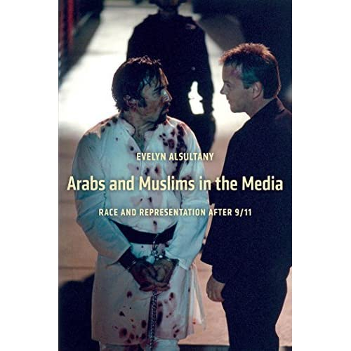 The Arabs and Muslims in the Media: Race and Representation after 9/11 (Critical Cultural Communication) by Evelyn Alsultany (2012-08-20)