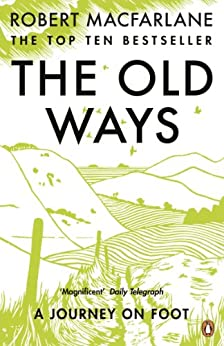 The Old Ways: A Journey on Foot by [Macfarlane, Robert]