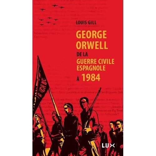 George Orwell, de la guerre civile espagnole à 1984