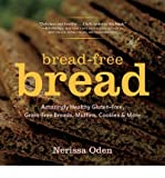 [( By Oden, Nerissa ( Author )Bread-Free Bread: Amazingly Healthy Gluten-Free, Grain-Free Breads, Muffins, Cookies & More Paperback Nov- 03-2014 )]