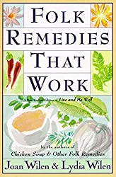 Folk Remedies That Work: By Joan and Lydia Wilen, Authors of Chicken Soup & Other Folk Remedies by Joan Wilen (1996-04-12)