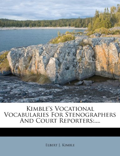Kimble's Vocational Vocabularies For Stenographers And Court Reporters: ....