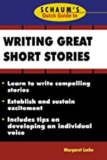 Schaum's Quick Guide to Writing Great Short Stories (Schaum's Quick Guide Series)