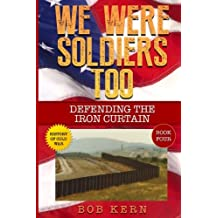 We Were Soldiers Too: Defending the Iron Curtain