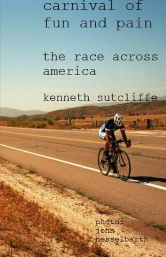 The Race Across America: Bicycle Carnival of Fun and Pain por Kenneth E. Sutcliffe
