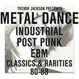 Trevor Jackson Presents Metal Dance Industrial / Post-Punk / Ebm : Classics & Rarities