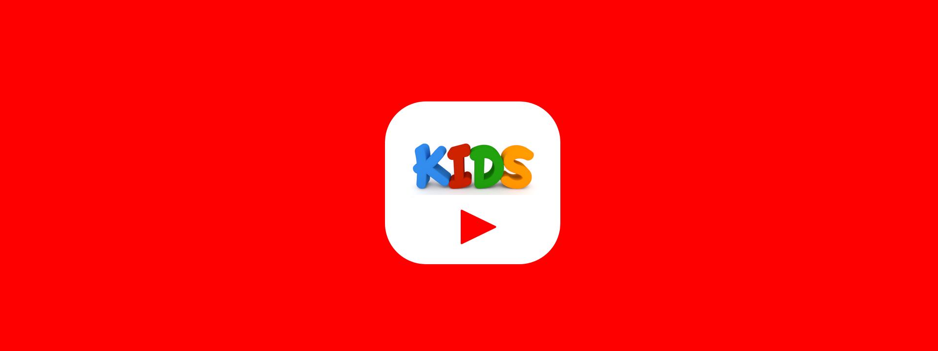 Kids for YouTube ...