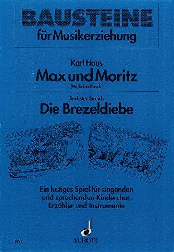 Max und Moritz: Sechster Streich: Die Brezeldiebe. Kinderchor (SMez) mit Sprecher und Instrumenten (Blockflöte, Glockenspiel, Xylophon, Schlagzeug, ... (Bausteine - Werkreihe (Praxishilfe))