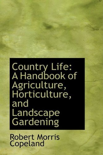 Country Life: A Handbook of Agriculture, Horticulture, and Landscape Gardening by Robert Morris Copeland (2009-05-20) par Robert Morris Copeland