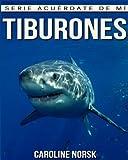 Tiburones: Libro de imágenes asombrosas y datos curiosos sobre los Tiburones para niños (Serie Acuérdate de mí)
