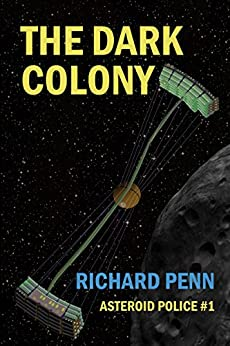 The Dark Colony (Asteroid Police Book 1) by [Penn, Richard]