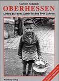 Historischer Bildband: Oberhessen - Leben auf dem Lande in den 50er Jahren - Norbert Schmidt