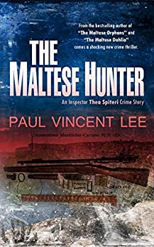 The Maltese Hunter (An Inspector Thea Spiteri Crime Story Book 3) by [Lee, Paul Vincent]