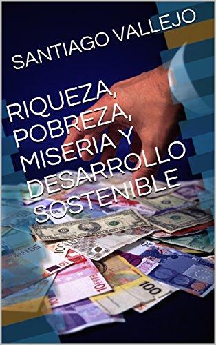 RIQUEZA, POBREZA, MISERIA Y DESARROLLO SOSTENIBLE por SANTIAGO VALLEJO
