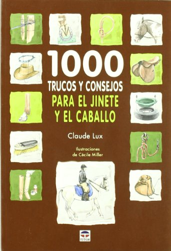 1000 trucos y consejos para el jinete y el caballo / 1000 tips and tricks for the rider and the horse por Claude Lux
