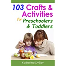 103 Crafts & Activities for Preschoolers & Toddlers: Year Round Fun & Educational Projects You & Your Kids Can Do Together At Home (English Edition)