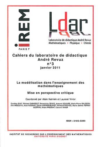 Cahiers du laboratoire de didactique André Revuz, N° 3, Janvier 2011 : La modélisation dans l'enseignement des mathématiques : Mise en perspective critique