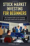 Stock Market Investing for Beginners: The Complete Guide to Start Investing in the Stock Market with no Experience