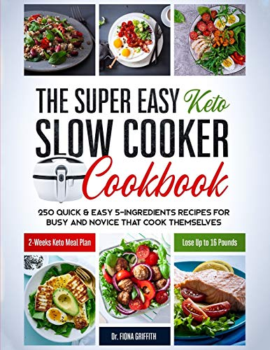 The Super Easy Keto Slow Cooker Cookbook: 250 Quick & Easy 5-Ingredients Recipes for Busy and Novice that Cook Themselves | 2-Weeks Keto Meal Plan - Lose Up to 16 Pounds