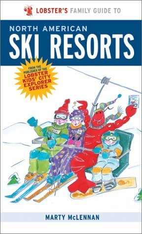 Lobster's Family Guide To North American Ski Resorts (Kids' City Explorer Series) by Mclennan, Marty (2001) Paperback