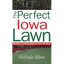 The Perfect Iowa Lawn: Attaining and Maintaining the Lawn You Want