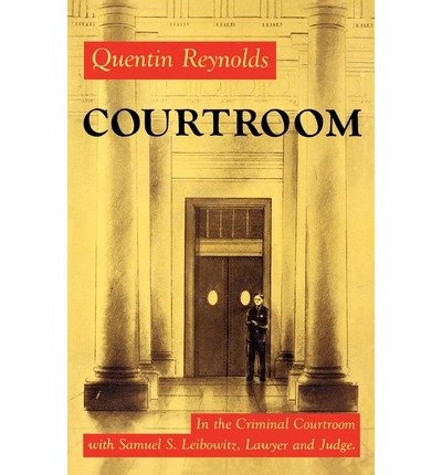 [(Courtroom: The Story of Samuel S. Leibowitz * * )] [Author: Quentin Reynolds] [Dec-1999]