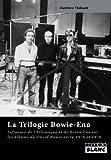 LA TRILOGIE BOWIE-ENO Influence de l'Allemagne et de Brian Eno sur les albums de David Bowie de 1976 à 1979