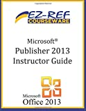 Microsoft Publisher 2013: (Instructor Guide)