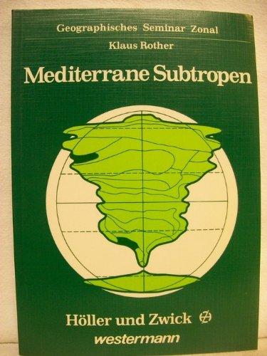 Die mediterranen Subtropen. Mittelmeerraum, Kalifornien, Mittelchile, Kapland, Südwest- und Südaustralien