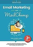 Email Marketing con MailChimp: Guida Completa - 3a Edizione - Aggiornata a maggio 2017