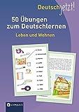 Deutsch jetzt! (Wortschatz) Leben und Wohnen: 50 Übungen zum Deutschlernen