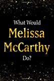 What Would Melissa McCarthy Do?: Black and Gold Melissa McCarthy Notebook