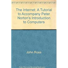 The Internet: A tutorial to accompany Peter Norton's Introduction to computers