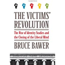 { THE VICTIMS' REVOLUTION: THE RISE OF IDENTITY STUDIES AND THE CLOSING OF THE LIBERAL MIND - GREENLIGHT } By Bawer, Bruce ( Author ) [ Sep - 2012 ] [ Hardcover ]