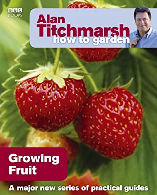 Alan Titchmarsh How to Garden: Growing Fruit from BBC Books