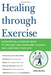 Healing Through Exercise: Scientifically Proven Ways to Prevent and Overcome Illness and Lengthen Your Life