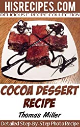 Cocoa Dessert Recipe: Step-By-Step Photo Recipe (English Edition)