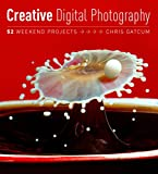 Image de Creative Digital Photography: 52 Weekend Projects (English Edition)