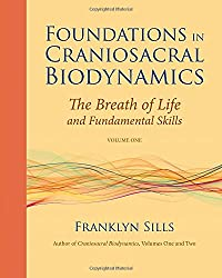 Foundations in Craniosacral Biodynamics, Volume One: The Breath of Life and Fundamental Skills