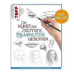 Die Kunst des Zeichnens 15 Minuten - Gesichter: Mit gezieltem Training in 15 Minuten zum Zeichenprofi