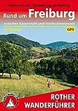 Rund um Freiburg: Zwischen Kaiserstuhl und Hochschwarzwald. 65 Touren. Mit GPS-Tracks. (Rother Wanderführer) - Walter Iwersen, Elisabeth van de Wetering
