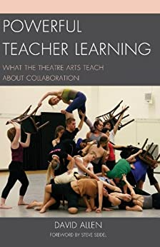 Powerful Teacher Learning: What the Theatre Arts Teach about Collaboration von [Allen, David]