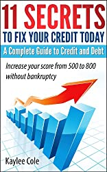 11 Secrets to Fix Your Credit Today  A Complete Guide to Credit And Debt (English Edition)